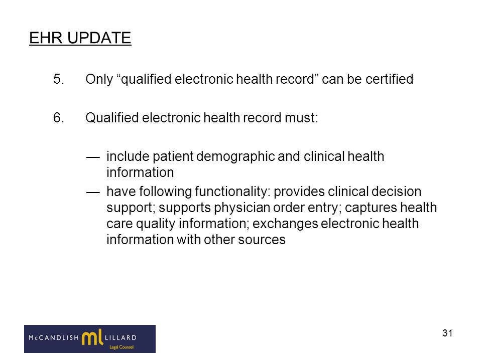 31 EHR UPDATE 5.Only qualified electronic health record can be certified 6.Qualified electronic health record must: include patient demographic and cl