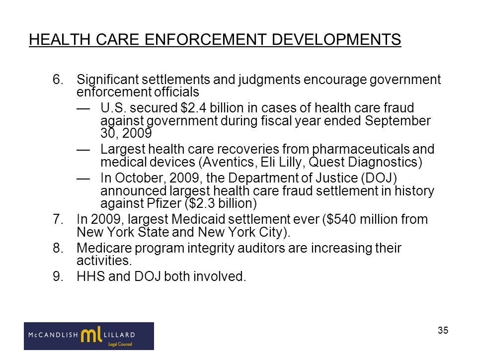 35 HEALTH CARE ENFORCEMENT DEVELOPMENTS 6.Significant settlements and judgments encourage government enforcement officials U.S. secured $2.4 billion i