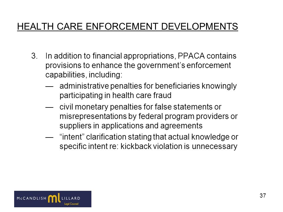 37 HEALTH CARE ENFORCEMENT DEVELOPMENTS 3.In addition to financial appropriations, PPACA contains provisions to enhance the governments enforcement ca
