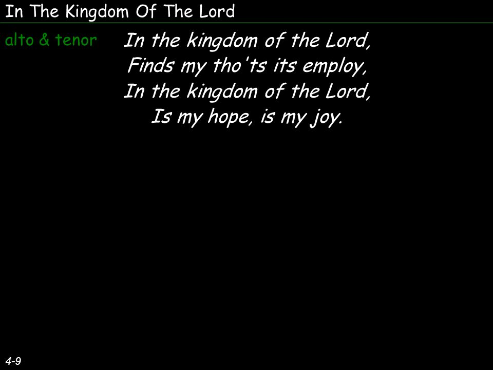 In The Kingdom Of The Lord 5-9 Of that land (Of that blessed land) so fair and bright (land so fair and bright,) As Im traveling, am traveling along, (Traveling along, traveling along,) I can almost (Almost catch the sight,) catch the sight, (almost catch the sight,) I can almost hear the song.