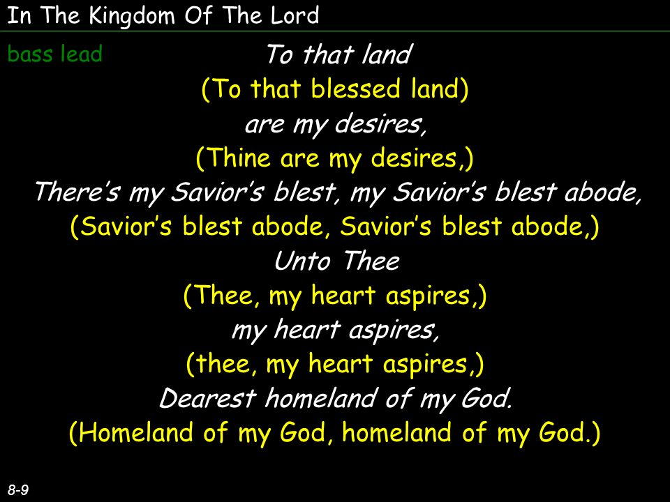In The Kingdom Of The Lord 9-9 When the sun is sinking low, (When the sun is low, sun is sinking low,) So oft I sing, so sweetly sing, (then so oft I sing, then so sweetly sing,) O that land, to which I go, (land, that blessed land, land to which I go.) Where my Father is the King.