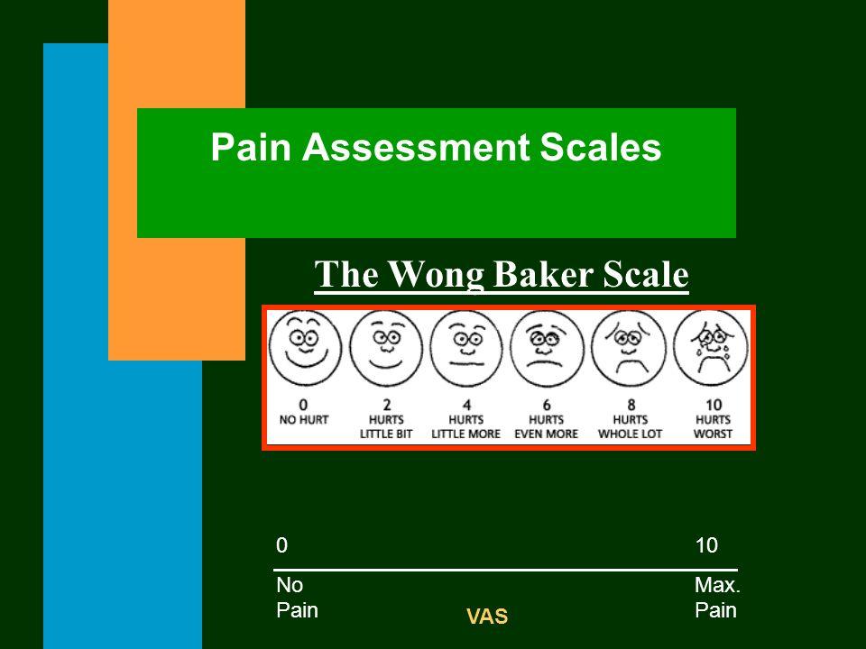 Pain Assessment Scales The Wong Baker Scale 0 No Pain 10 Max. Pain VAS