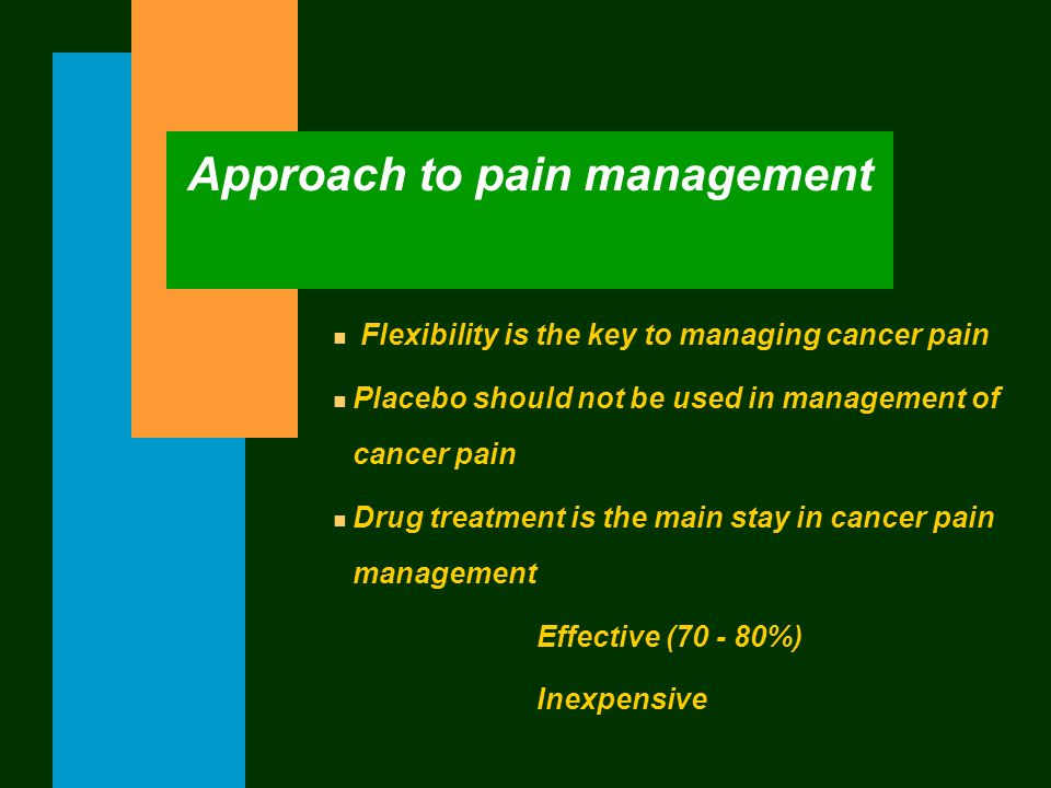Approach to pain management n Flexibility is the key to managing cancer pain n Placebo should not be used in management of cancer pain n Drug treatmen