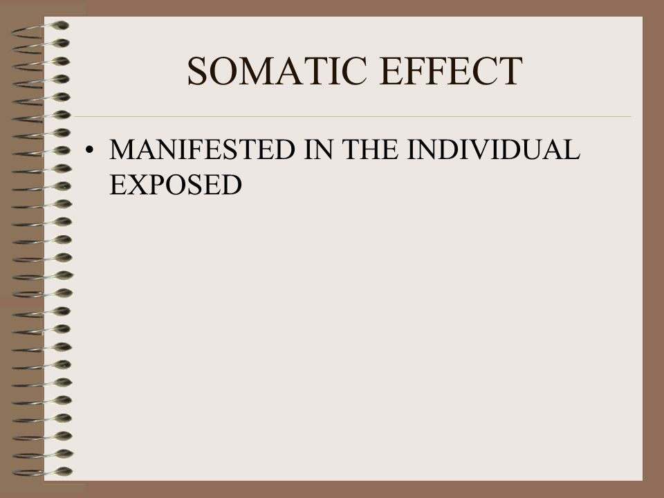SOMATIC EFFECT MANIFESTED IN THE INDIVIDUAL EXPOSED