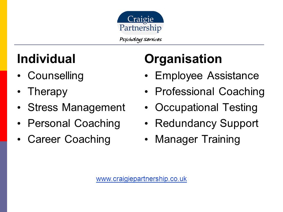 Individual Counselling Therapy Stress Management Personal Coaching Career Coaching Organisation Employee Assistance Professional Coaching Occupational Testing Redundancy Support Manager Training www.craigiepartnership.co.uk