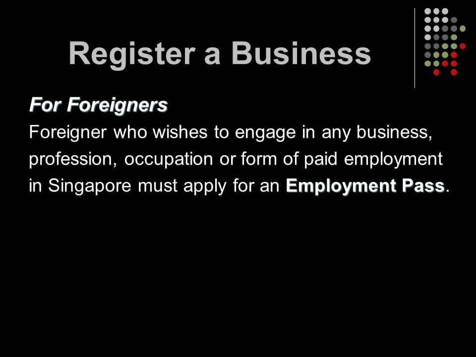 For Foreigners Foreigner who wishes to engage in any business, profession, occupation or form of paid employment Employment Pass in Singapore must app