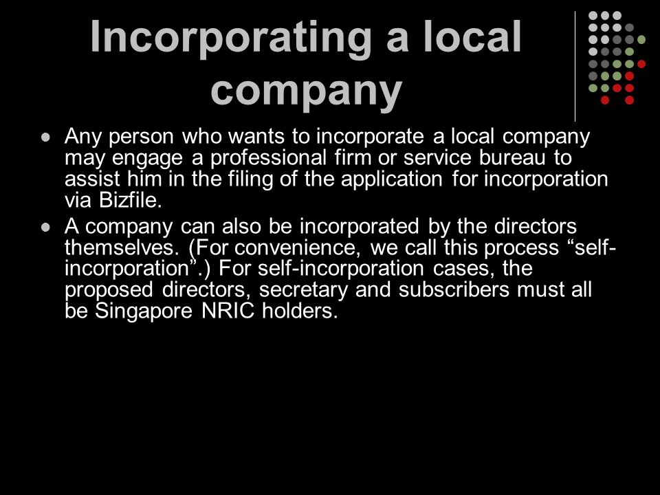 Incorporating a local company Any person who wants to incorporate a local company may engage a professional firm or service bureau to assist him in th