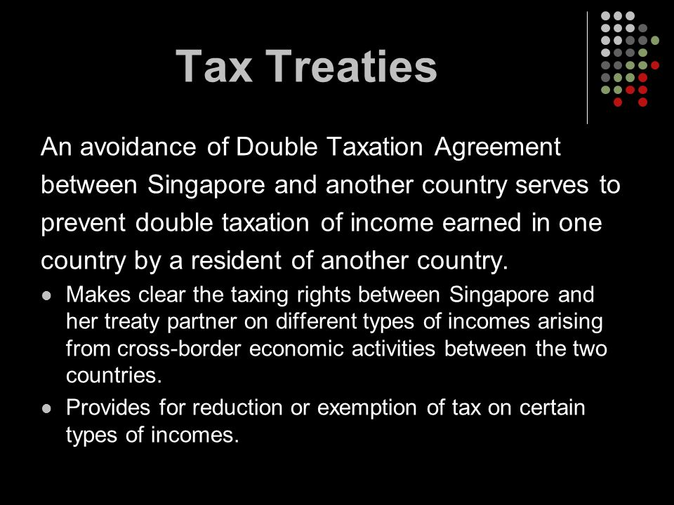 Tax Treaties An avoidance of Double Taxation Agreement between Singapore and another country serves to prevent double taxation of income earned in one