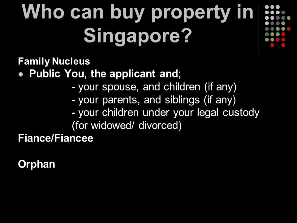 Family Nucleus Public You, the applicant and; - your spouse, and children (if any) - your parents, and siblings (if any) - your children under your le