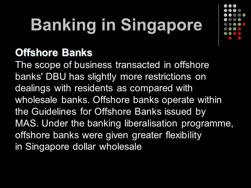 Offshore Banks The scope of business transacted in offshore banks' DBU has slightly more restrictions on dealings with residents as compared with whol