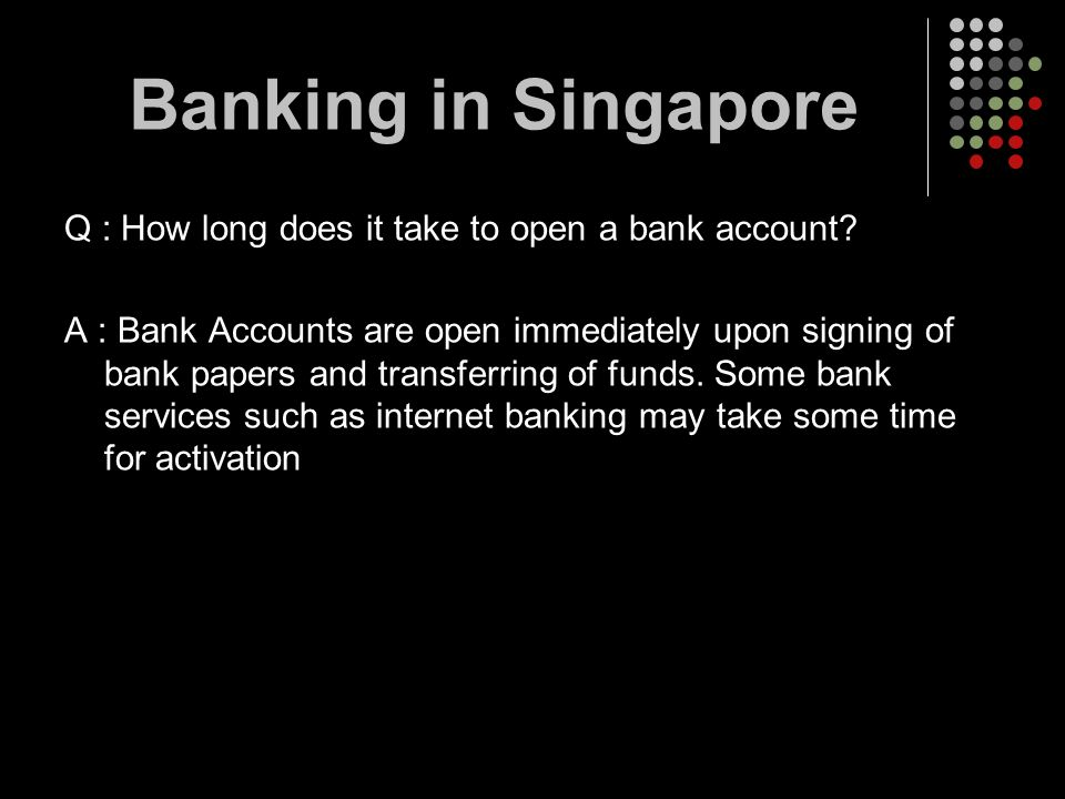 Q : How long does it take to open a bank account? A : Bank Accounts are open immediately upon signing of bank papers and transferring of funds. Some b