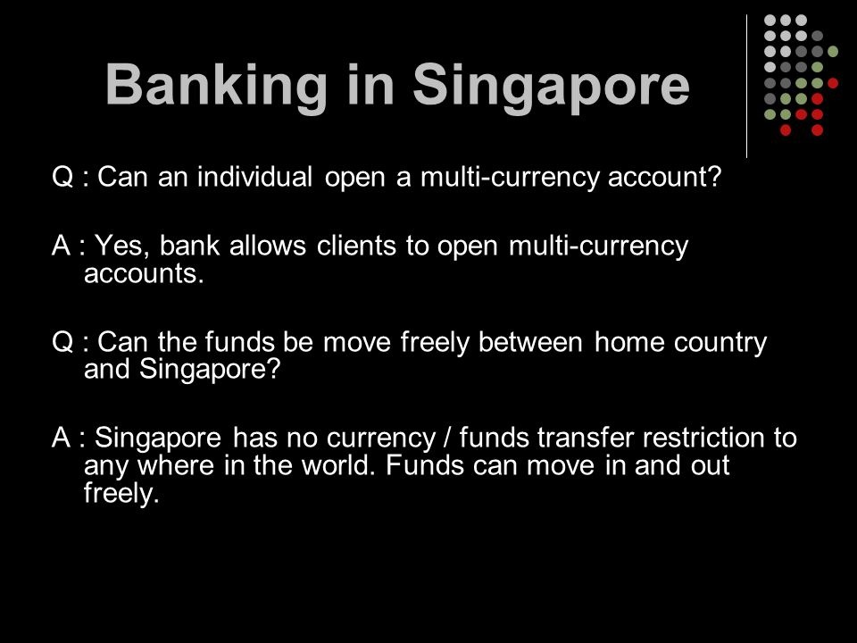 Q : Can an individual open a multi-currency account? A : Yes, bank allows clients to open multi-currency accounts. Q : Can the funds be move freely be