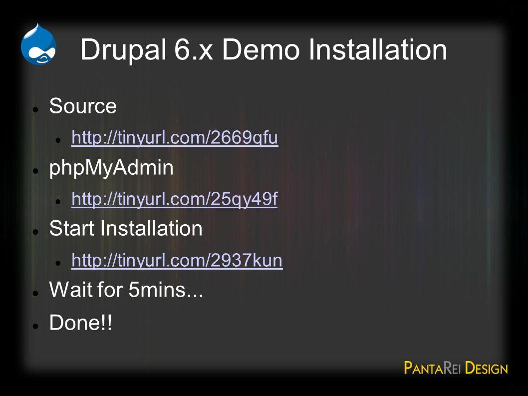 Drupal 6.x Demo Installation Source http://tinyurl.com/2669qfu phpMyAdmin http://tinyurl.com/25qy49f Start Installation http://tinyurl.com/2937kun Wait for 5mins...