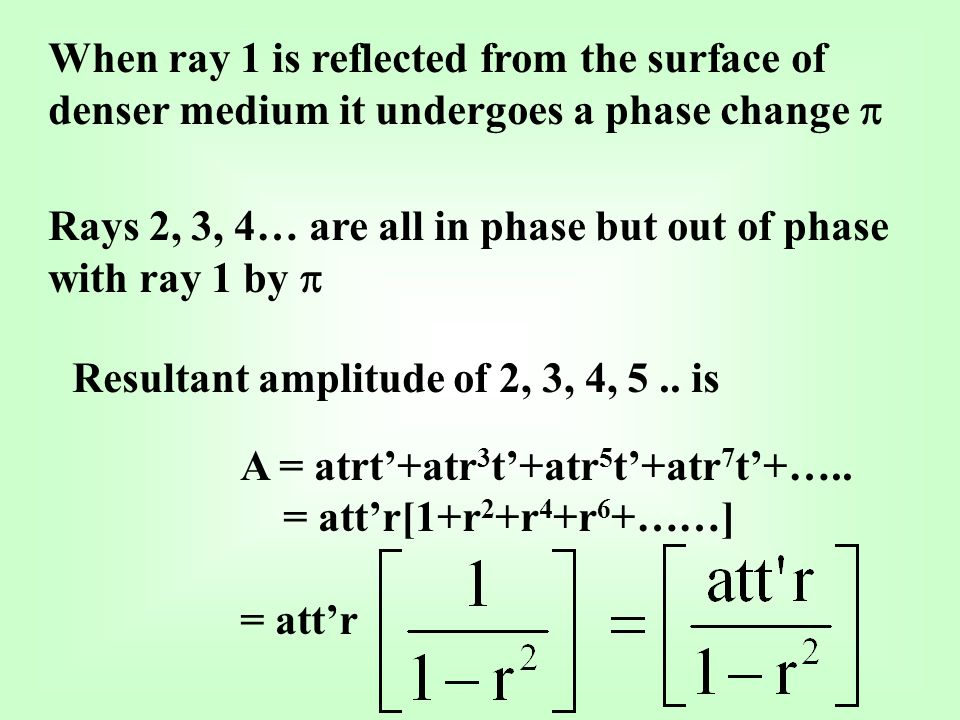 When ray 1 is reflected from the surface of denser medium it undergoes a phase change Rays 2, 3, 4… are all in phase but out of phase with ray 1 by Re