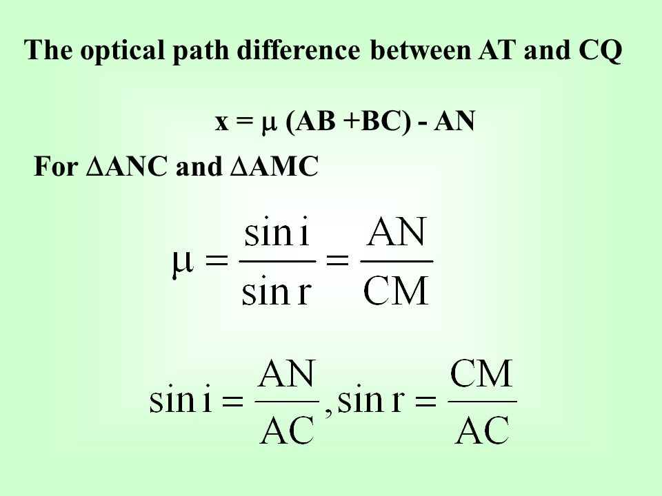 The optical path difference between AT and CQ x = (AB +BC) - AN For ANC and AMC