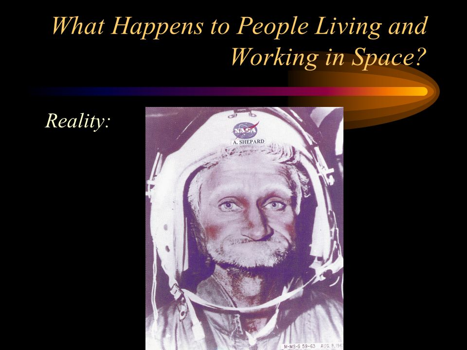 What Happens to People Living and Working in Space? Reality: