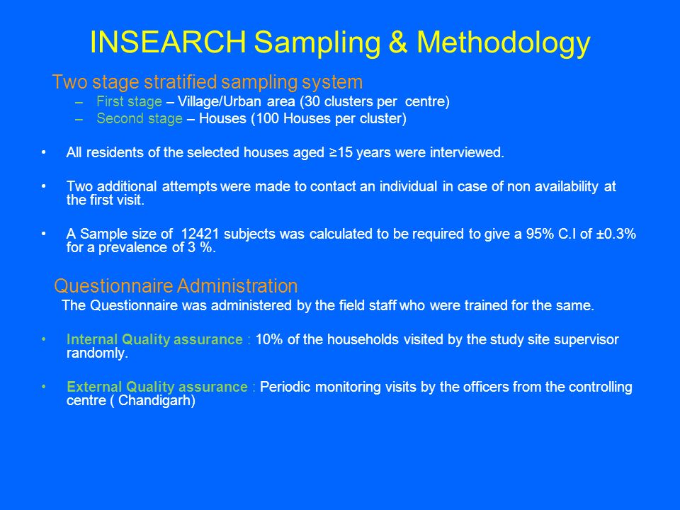 INSEARCH Sampling & Methodology Two stage stratified sampling system –First stage – Village/Urban area (30 clusters per centre) –Second stage – Houses