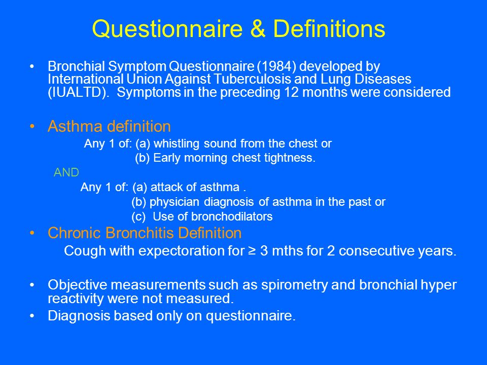Questionnaire & Definitions Bronchial Symptom Questionnaire (1984) developed by International Union Against Tuberculosis and Lung Diseases (IUALTD). S