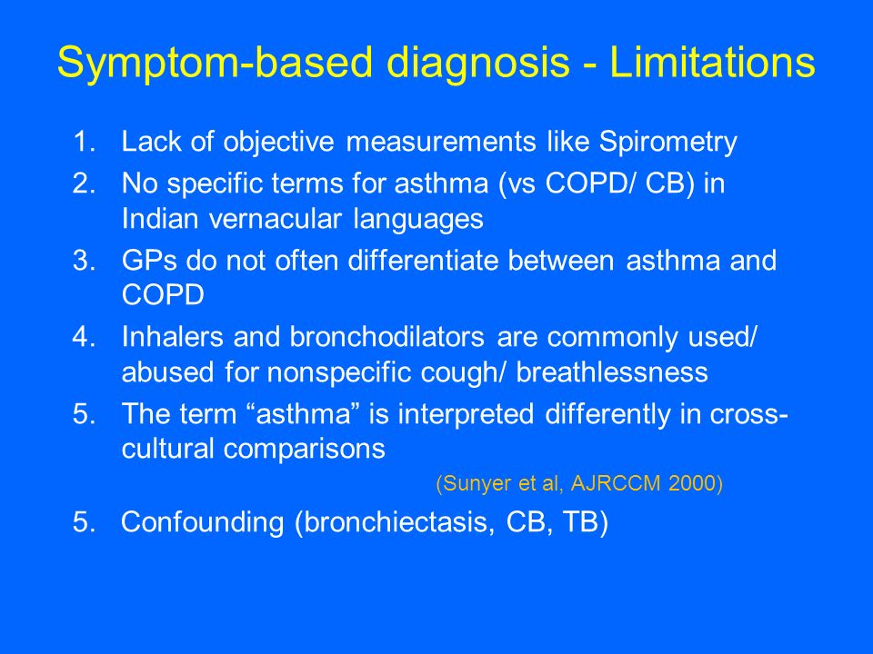 Symptom-based diagnosis - Limitations 1.Lack of objective measurements like Spirometry 2.No specific terms for asthma (vs COPD/ CB) in Indian vernacul