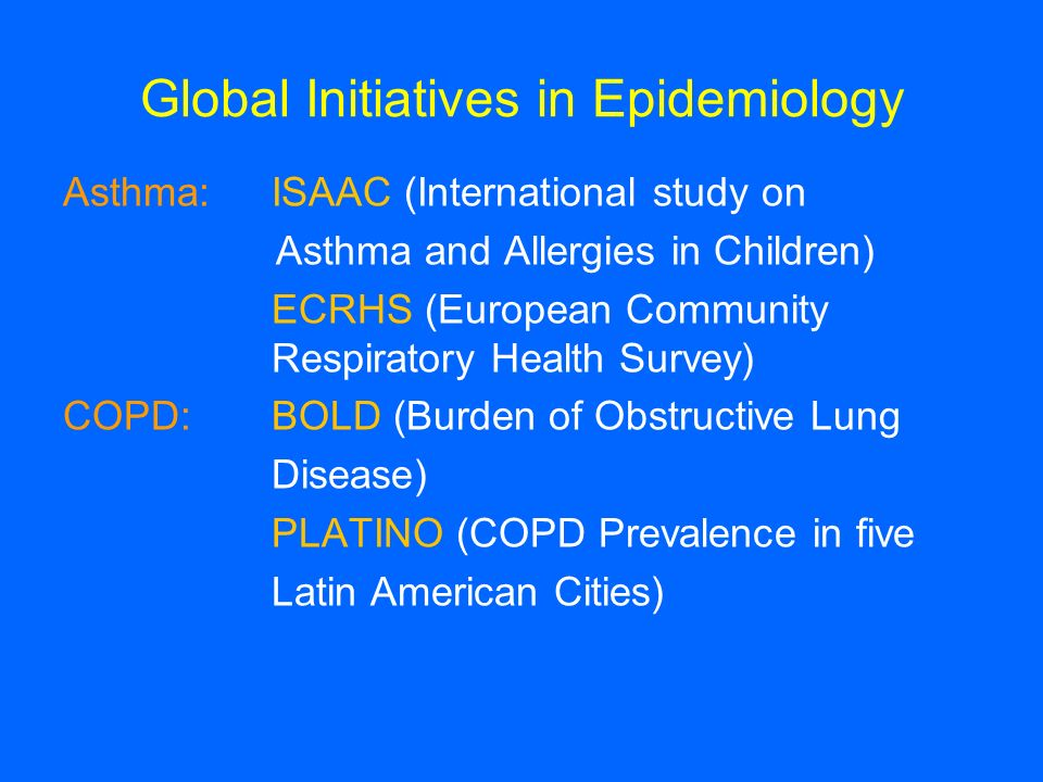 Global Initiatives in Epidemiology Asthma:ISAAC (International study on Asthma and Allergies in Children) ECRHS (European Community Respiratory Health