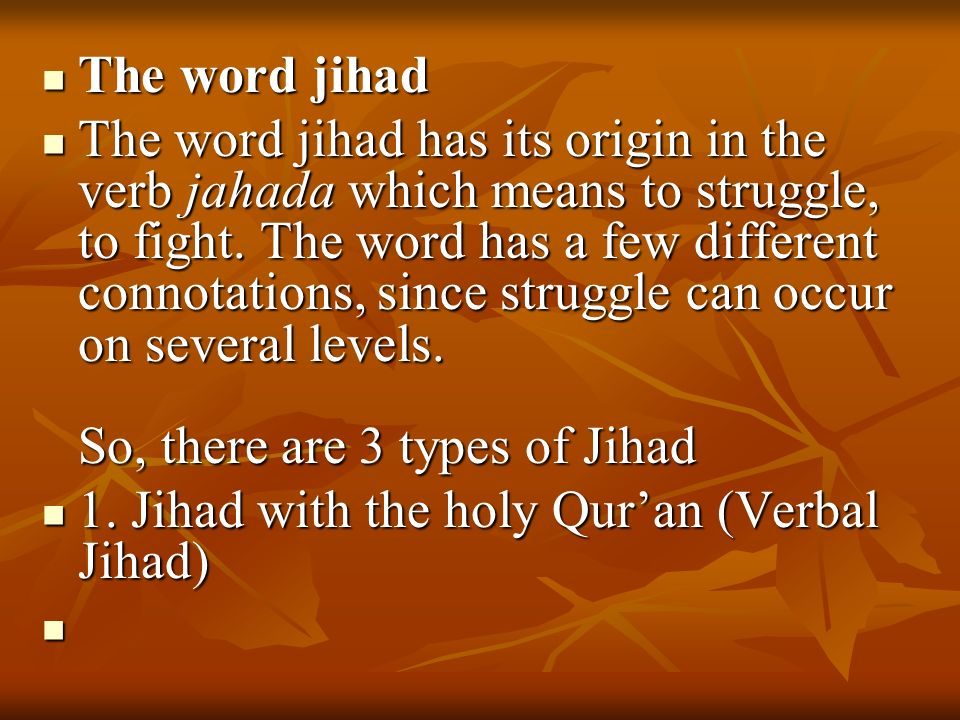 The word jihad The word jihad The word jihad has its origin in the verb jahada which means to struggle, to fight.