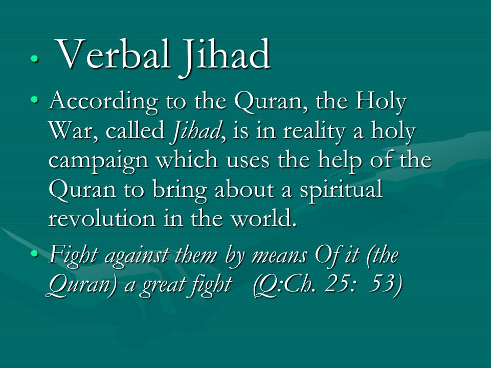 Verbal Jihad Verbal Jihad According to the Quran, the Holy War, called Jihad, is in reality a holy campaign which uses the help of the Quran to bring about a spiritual revolution in the world.According to the Quran, the Holy War, called Jihad, is in reality a holy campaign which uses the help of the Quran to bring about a spiritual revolution in the world.