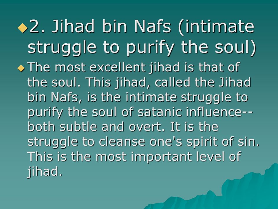 2. Jihad bin Nafs (intimate struggle to purify the soul) 2.