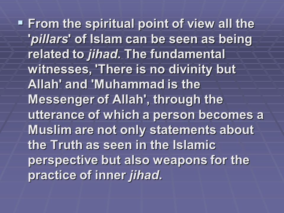 From the spiritual point of view all the pillars of Islam can be seen as being related to jihad.