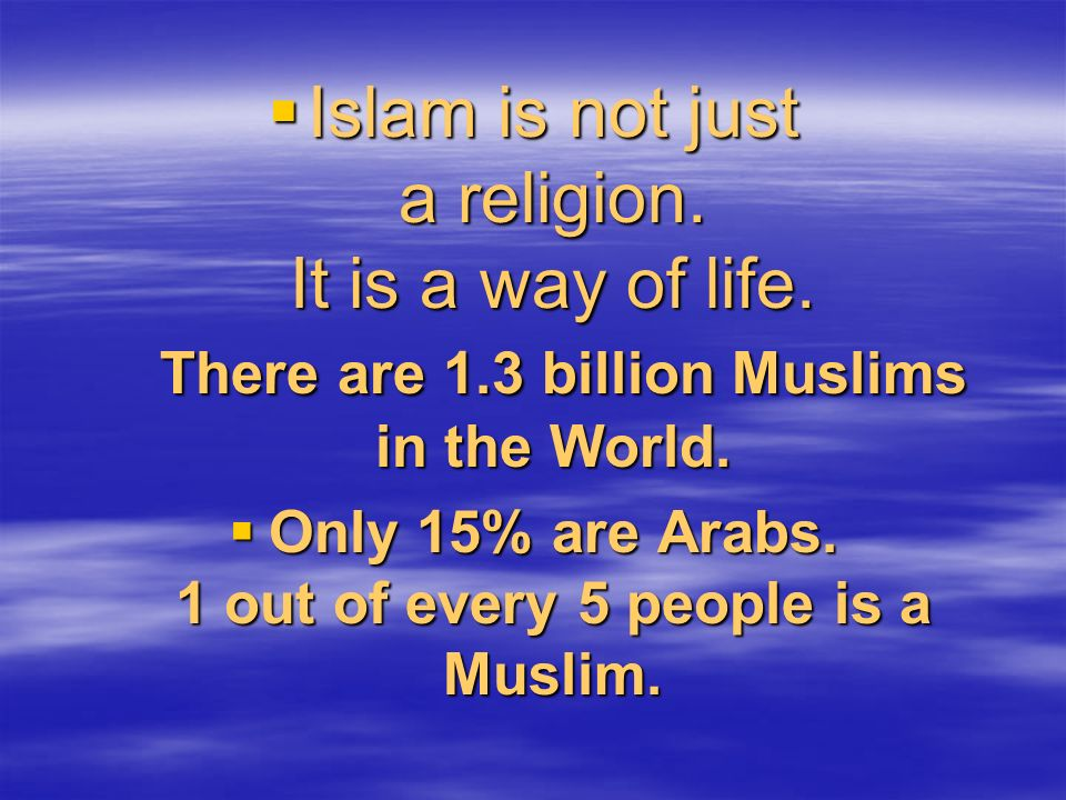 Islam is not just a religion. It is a way of life.