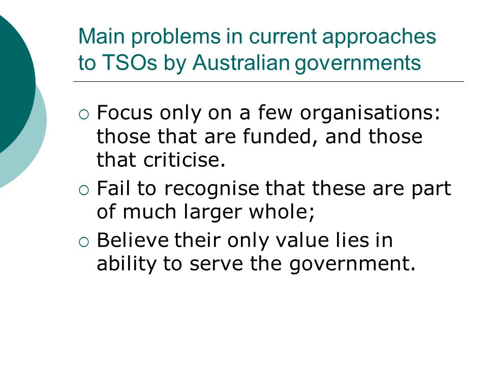 Main problems in current approaches to TSOs by Australian governments Focus only on a few organisations: those that are funded, and those that criticise.