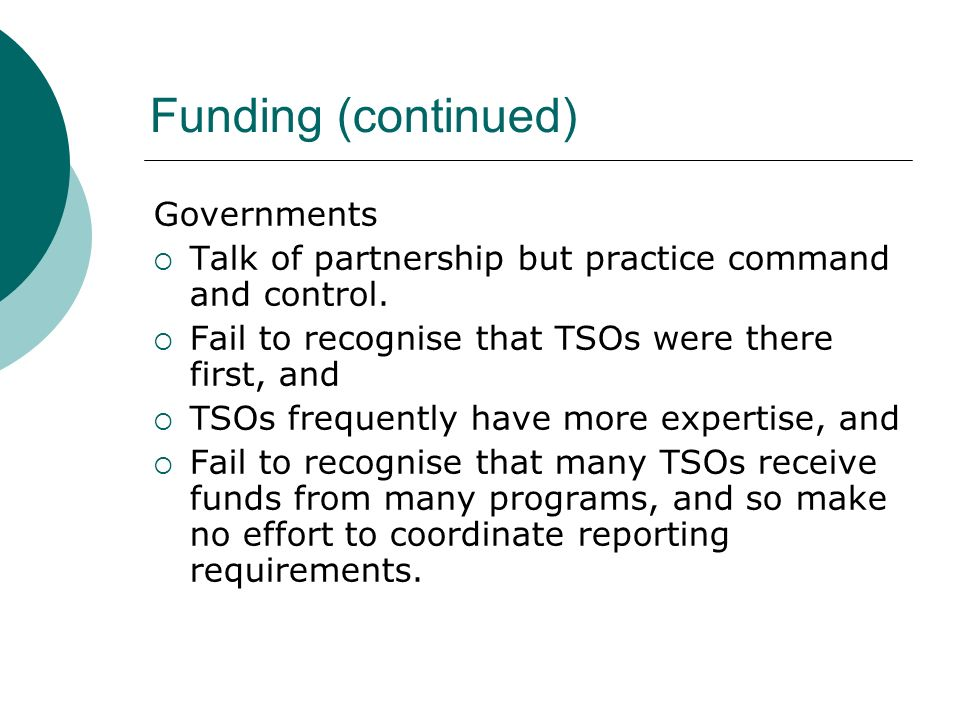 Funding (continued) Governments Talk of partnership but practice command and control.