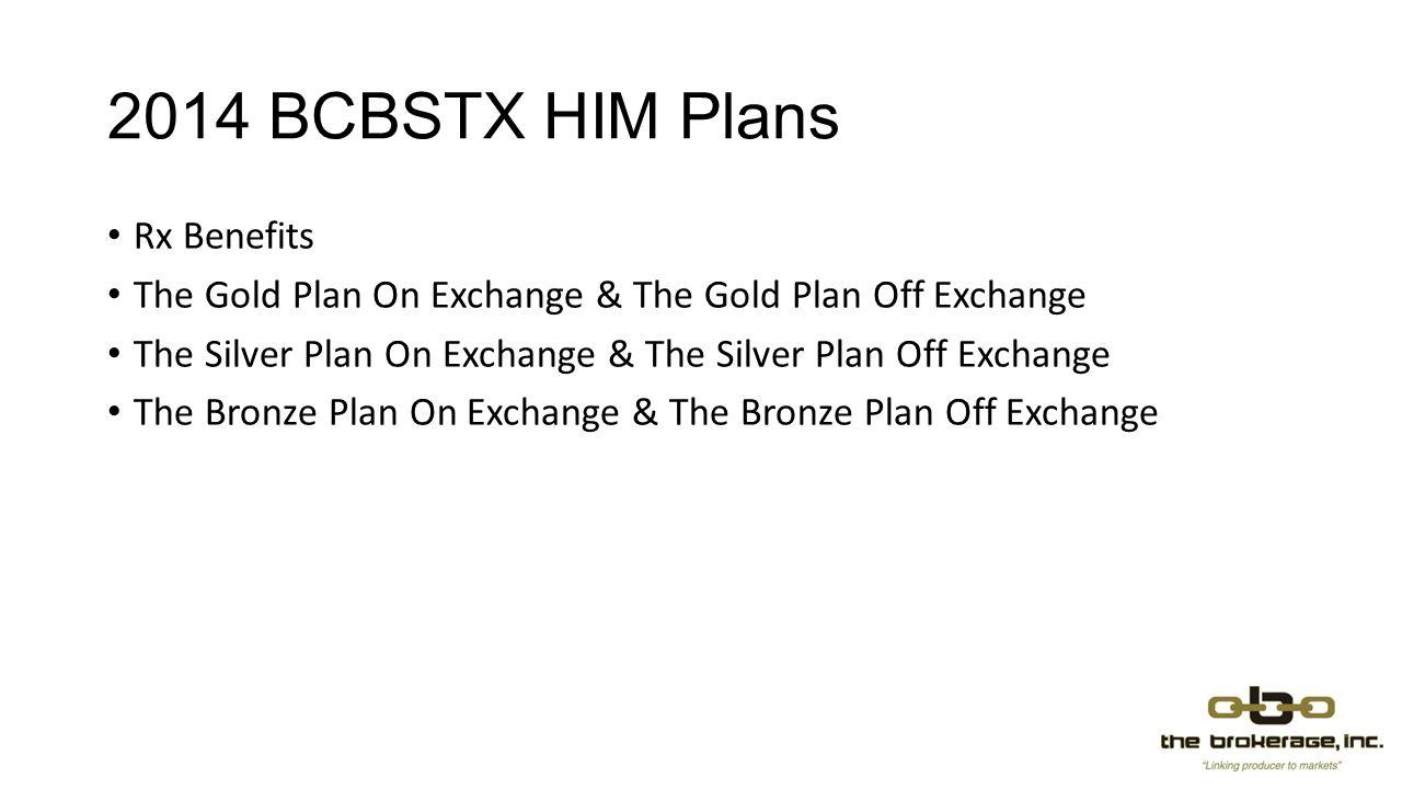 2014 BCBSTX HIM Plans Rx Benefits The Gold Plan On Exchange & The Gold Plan Off Exchange The Silver Plan On Exchange & The Silver Plan Off Exchange The Bronze Plan On Exchange & The Bronze Plan Off Exchange