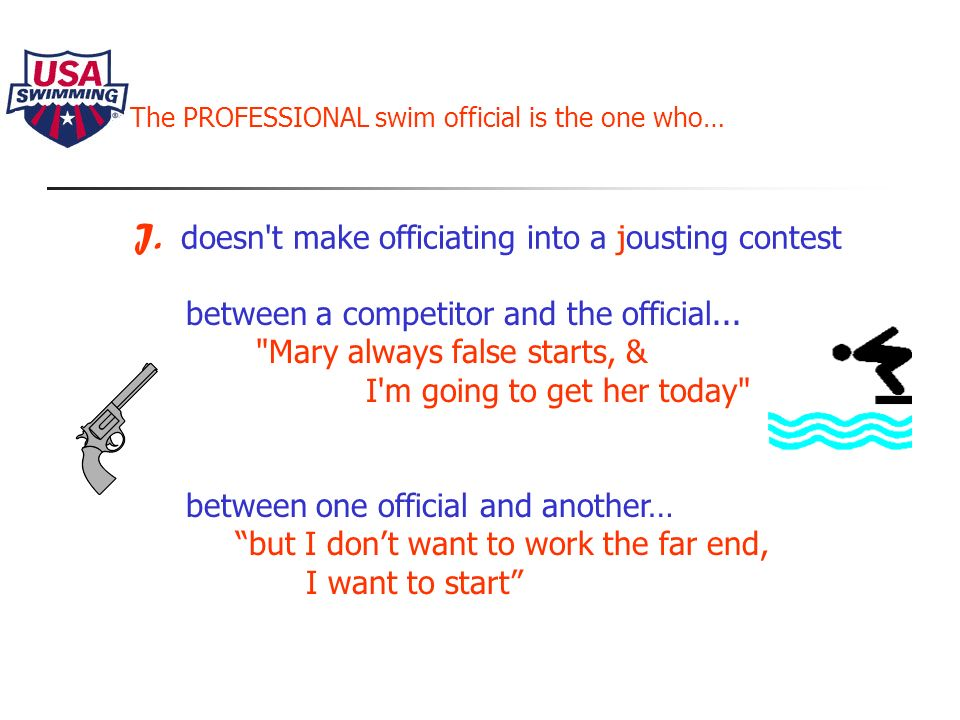 The PROFESSIONAL swim official is the one who… I.