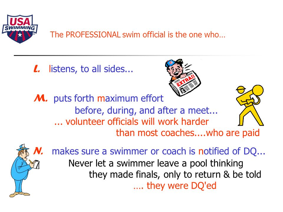 The PROFESSIONAL swim official is the one who… K.