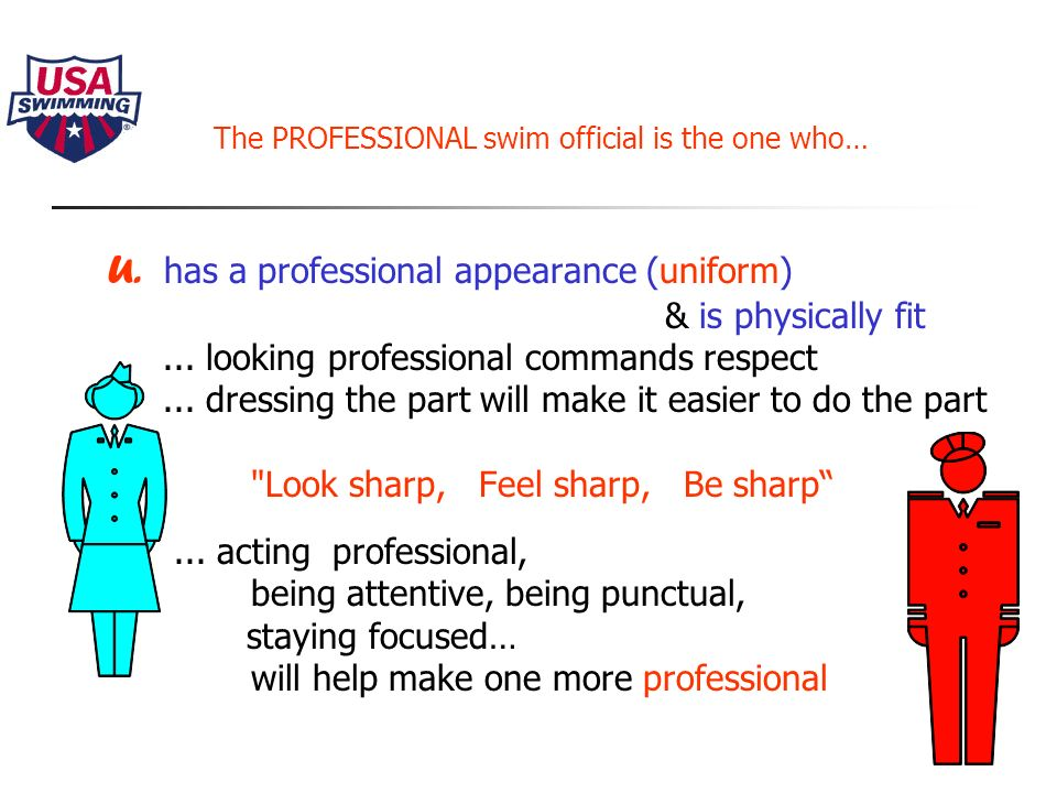 The PROFESSIONAL swim official is the one who… S. provides a safe.....