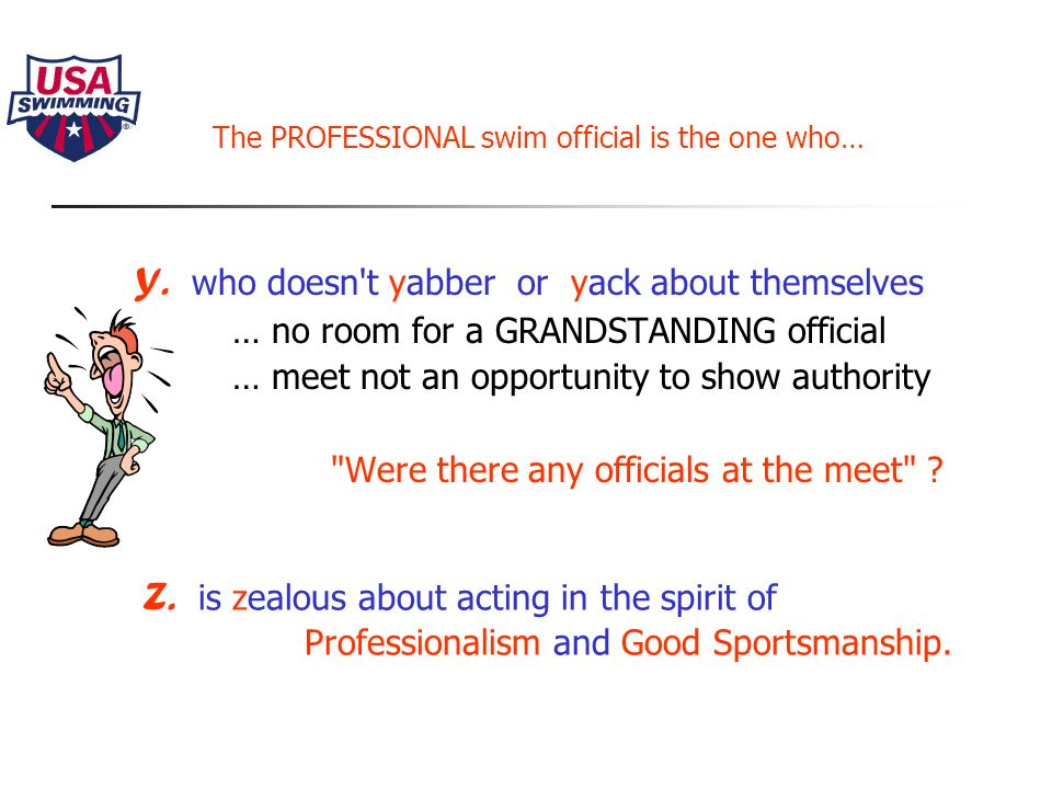 The PROFESSIONAL swim official is the one who… W. does not get hung up on worst case scenarios...