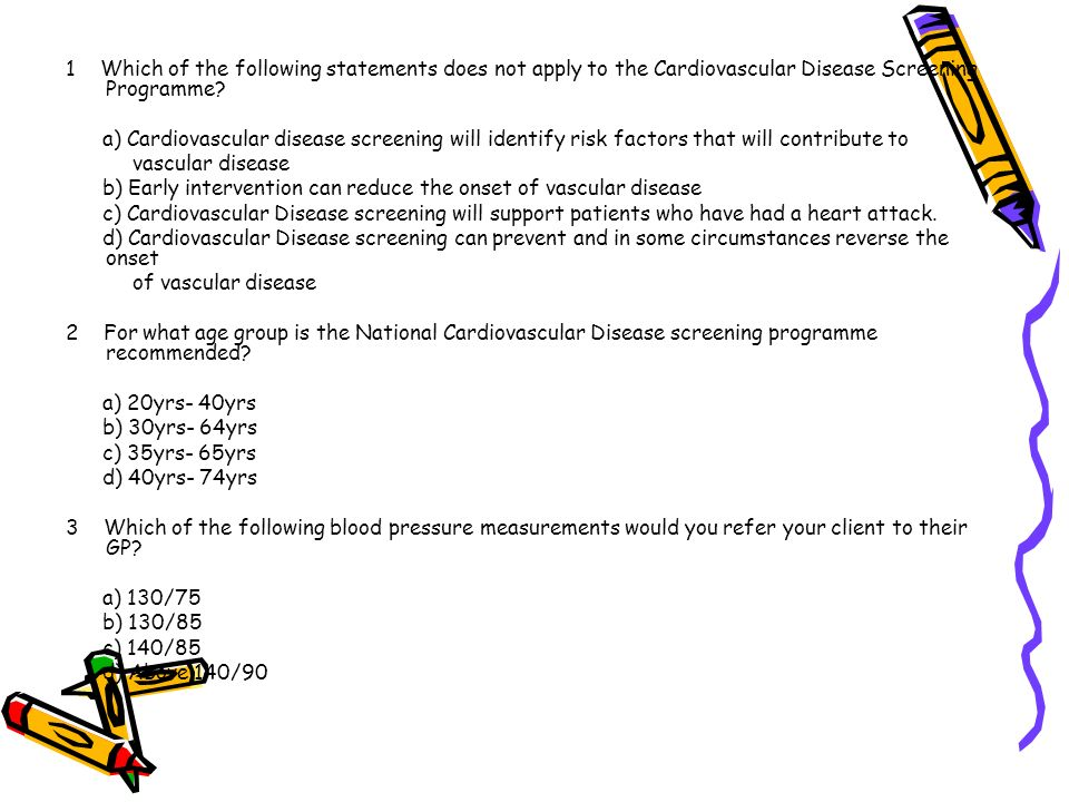 1 Which of the following statements does not apply to the Cardiovascular Disease Screening Programme? a) Cardiovascular disease screening will identif