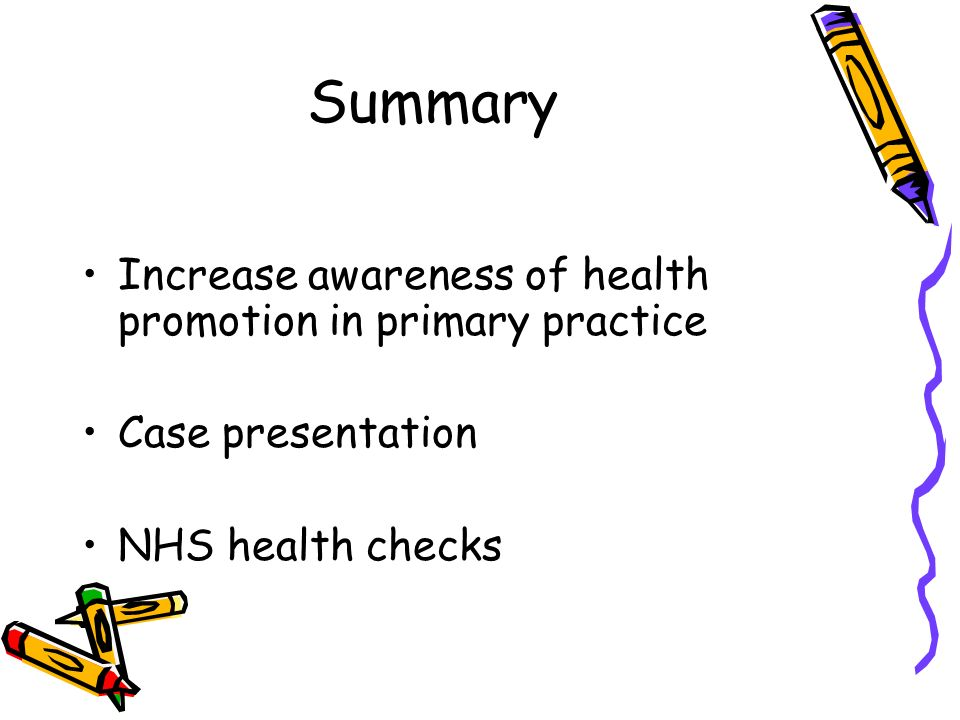 Summary Increase awareness of health promotion in primary practice Case presentation NHS health checks