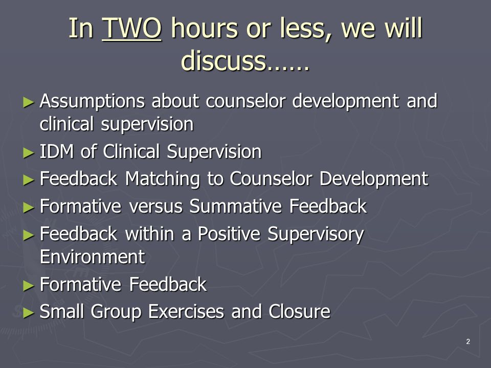 2 In TWO hours or less, we will discuss…… Assumptions about counselor development and clinical supervision Assumptions about counselor development and