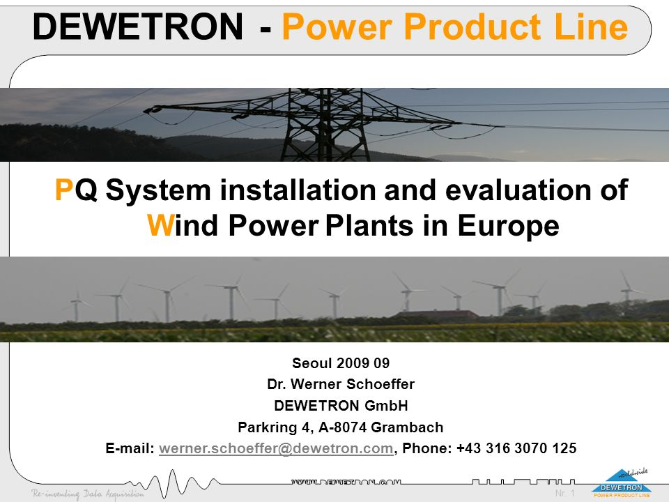 Nr. 1 POWER PRODUCT LINE DEWETRON - Power Product Line PQ System installation and evaluation of Wind Power Plants in Europe Seoul 2009 09 Dr. Werner S