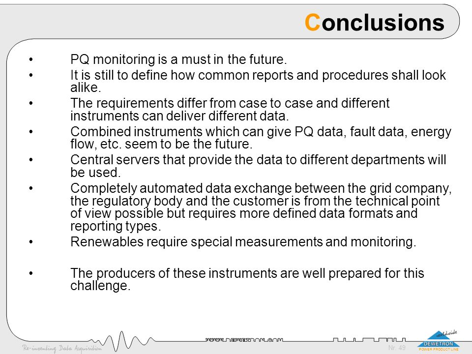 Nr. 49 POWER PRODUCT LINE Conclusions PQ monitoring is a must in the future. It is still to define how common reports and procedures shall look alike.