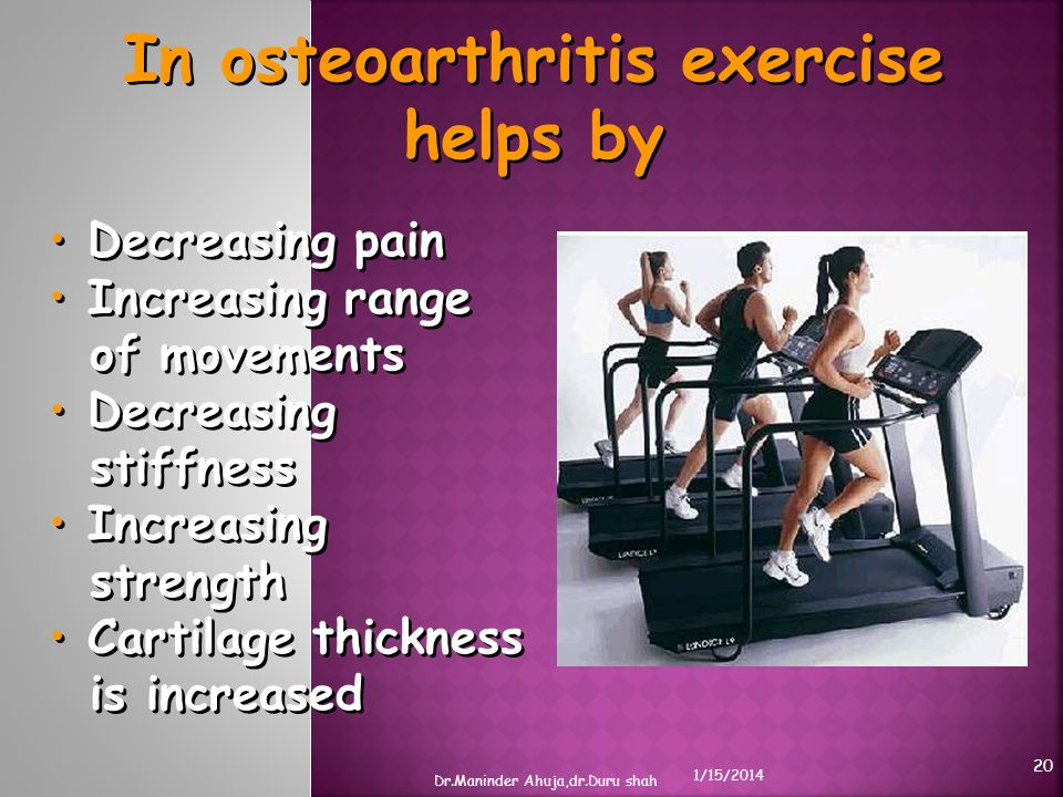 In osteoarthritis exercise helps by Decreasing pain Increasing range of movements Decreasing stiffness Increasing strength Cartilage thickness is incr