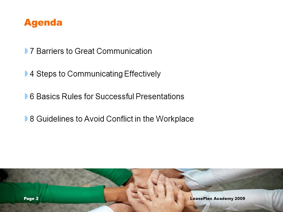 Page 2 LeasePlan Academy 2009 Agenda 7 Barriers to Great Communication 4 Steps to Communicating Effectively 6 Basics Rules for Successful Presentation