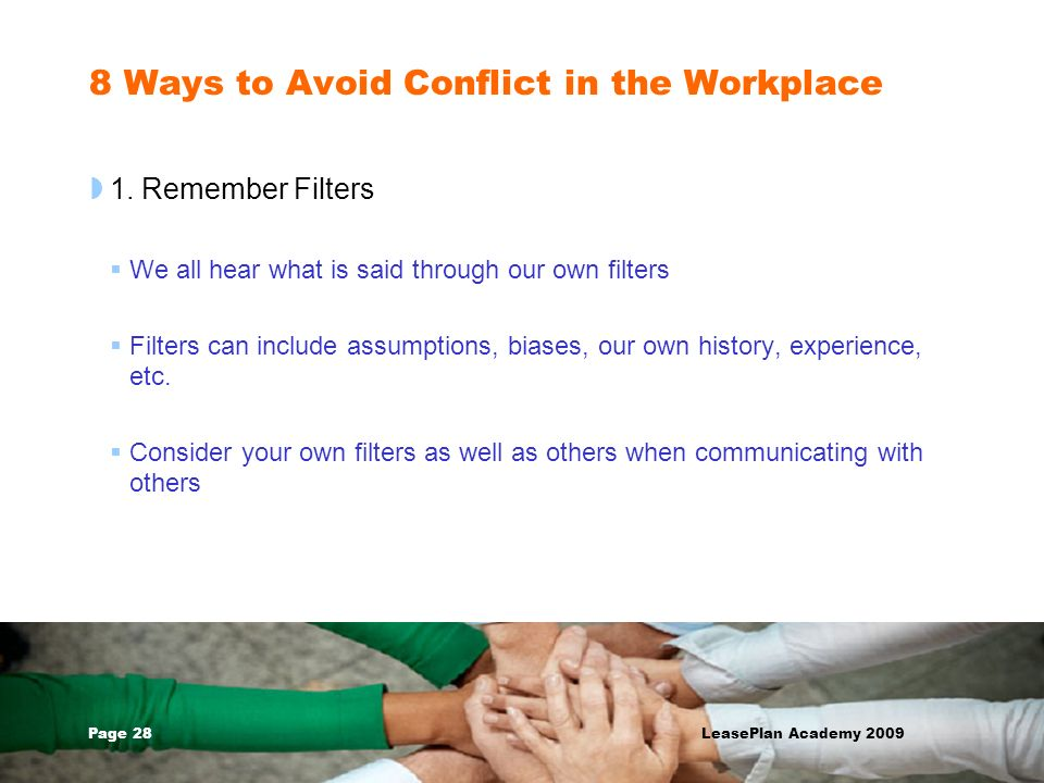 Page 28 LeasePlan Academy 2009 8 Ways to Avoid Conflict in the Workplace 1. Remember Filters We all hear what is said through our own filters Filters