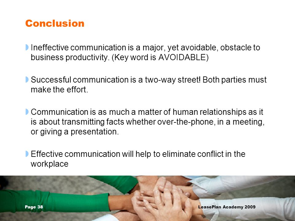 Page 38 LeasePlan Academy 2009 Conclusion Ineffective communication is a major, yet avoidable, obstacle to business productivity. (Key word is AVOIDAB