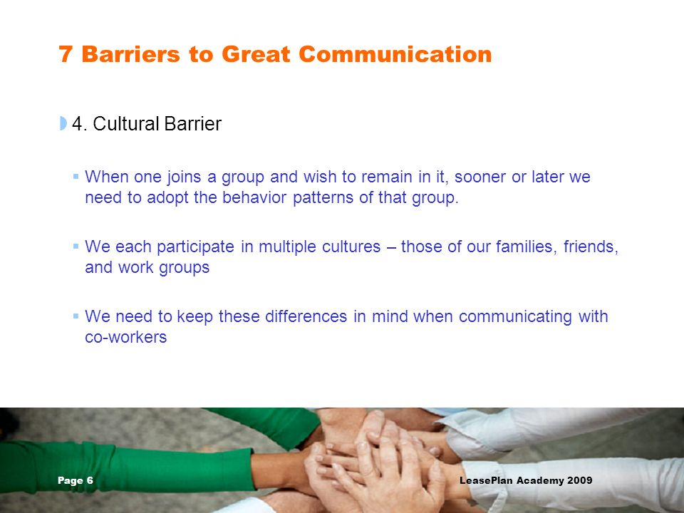 Page 7 LeasePlan Academy 2009 7 Barriers to Great Communication 5.