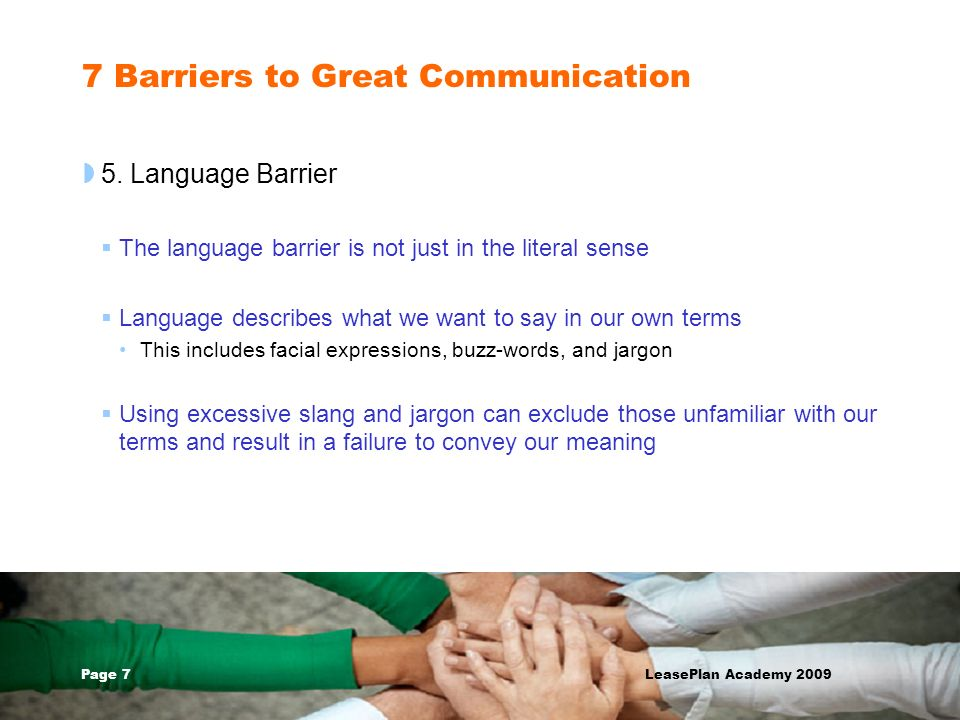 Page 7 LeasePlan Academy 2009 7 Barriers to Great Communication 5. Language Barrier The language barrier is not just in the literal sense Language des