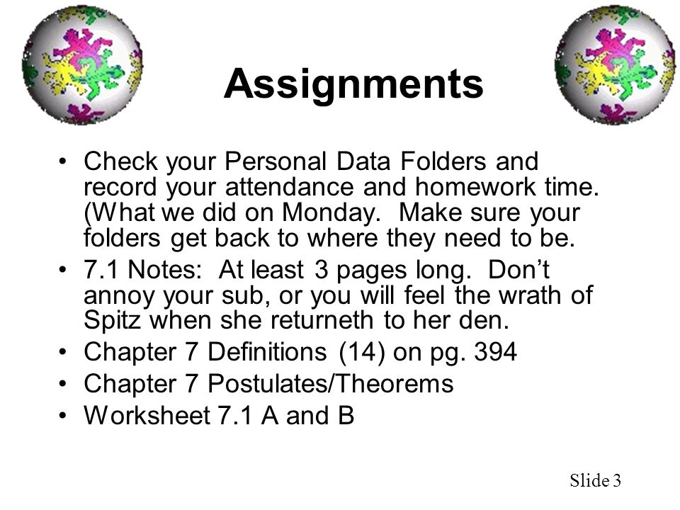 Slide 3 Assignments Check your Personal Data Folders and record your attendance and homework time. (What we did on Monday. Make sure your folders get
