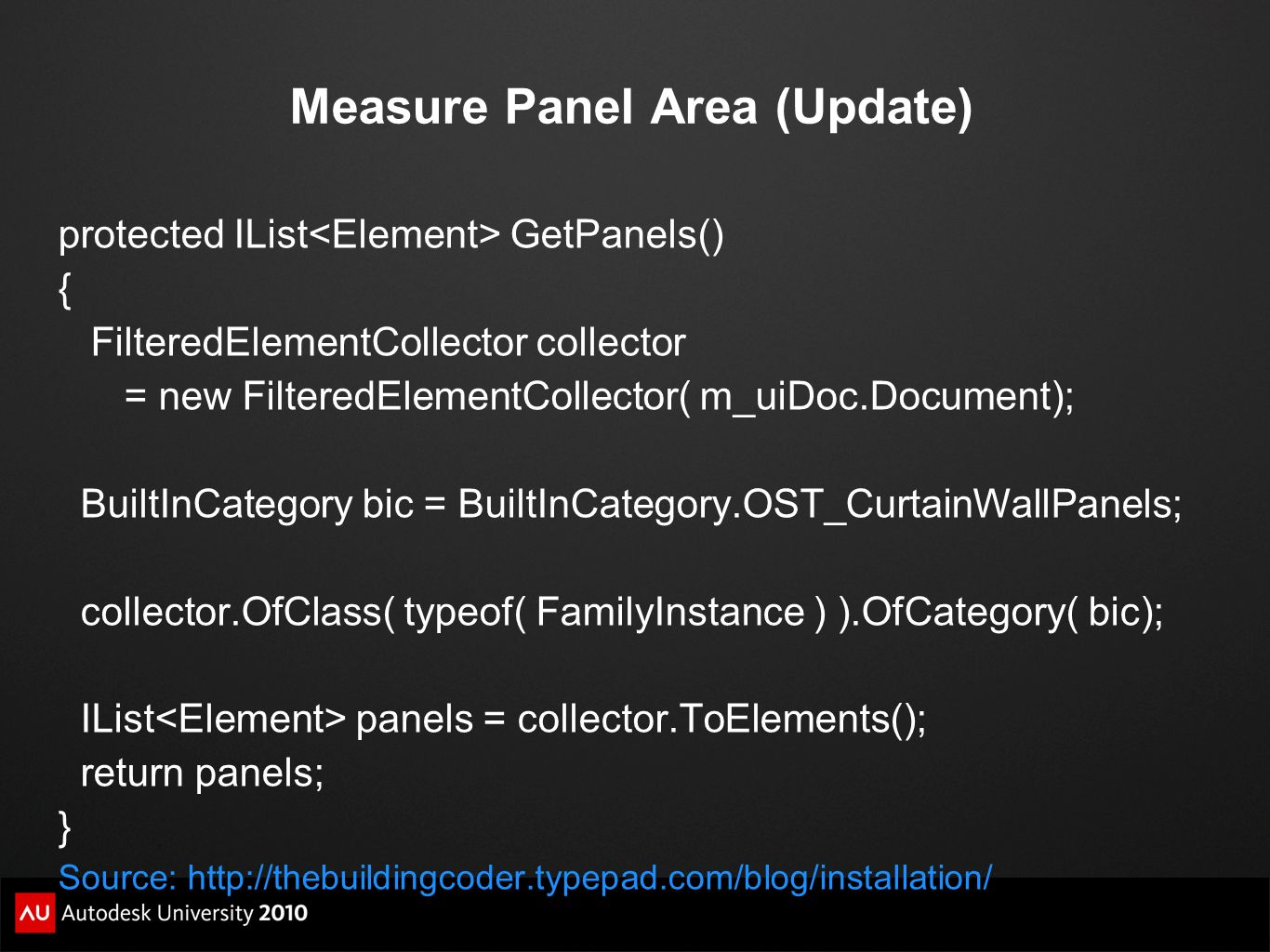 Measure Panel Area (Update) protected IList GetPanels() { FilteredElementCollector collector = new FilteredElementCollector( m_uiDoc.Document); BuiltI