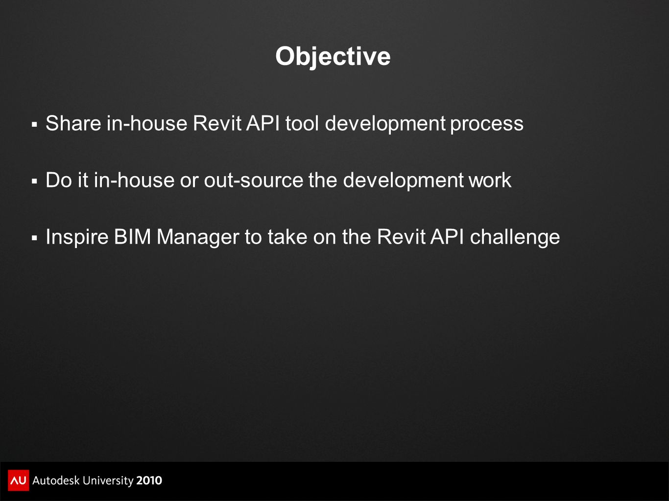 Objective Share in-house Revit API tool development process Do it in-house or out-source the development work Inspire BIM Manager to take on the Revit